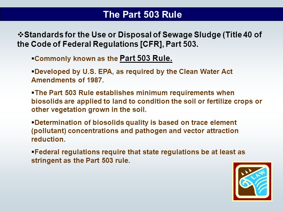 The Part 503 Rule Standards for the Use or Disposal of Sewage Sludge (Title 40 of the Code of Federal Regulations [CFR], Part 503.